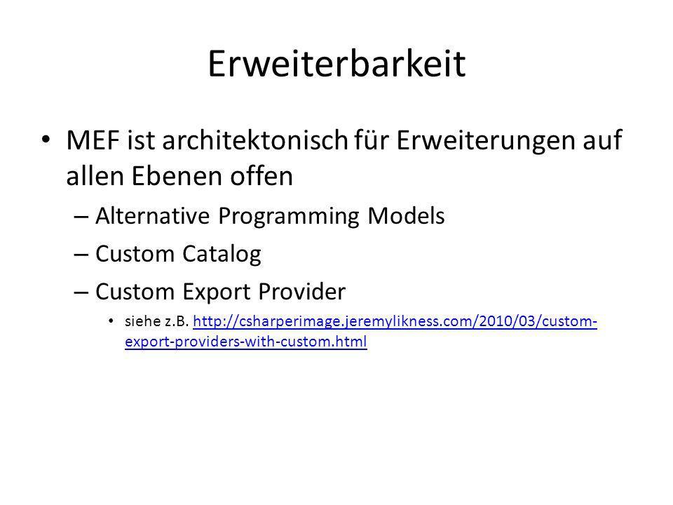 ErweiterbarkeitMEF ist architektonisch für Erweiterungen auf allen Ebenen offen. Alternative Programming Models.