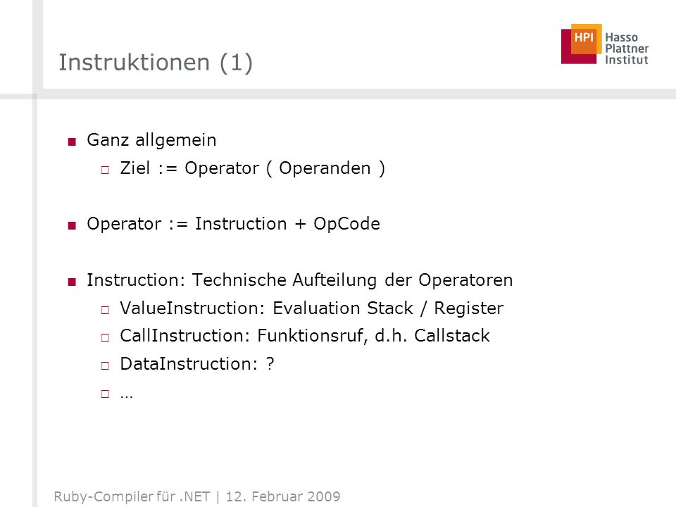 Instruktionen (1) Ganz allgemein Ziel := Operator ( Operanden )
