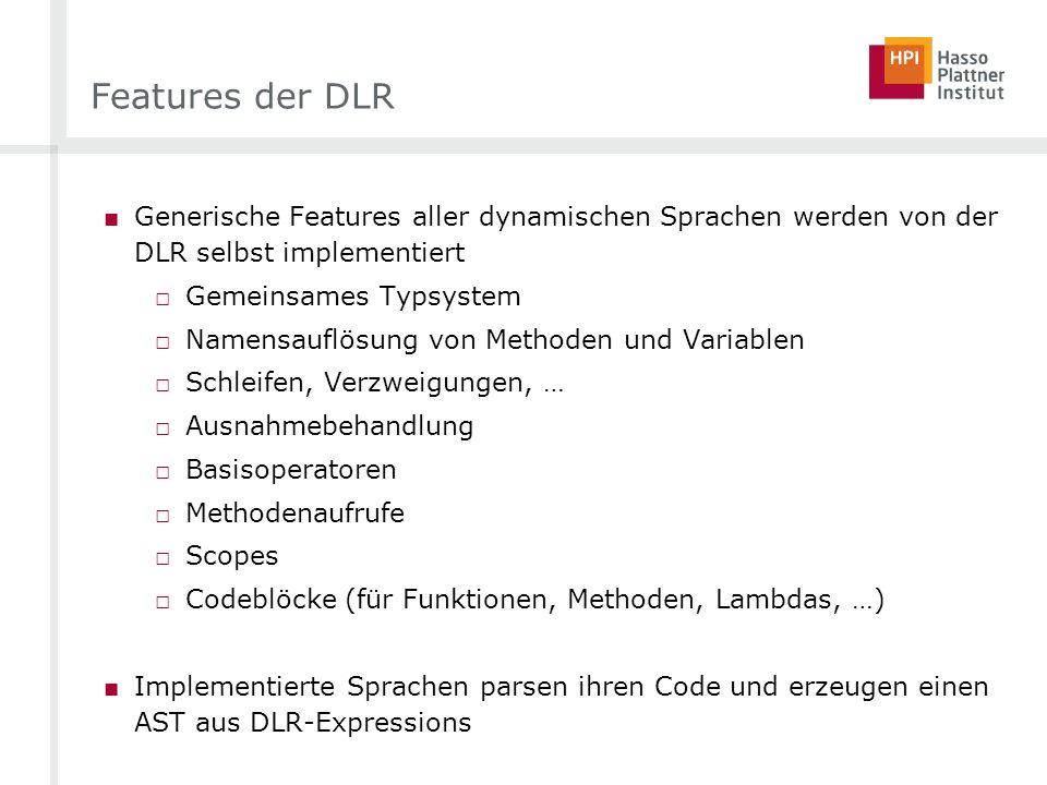 Features der DLR Generische Features aller dynamischen Sprachen werden von der DLR selbst implementiert.