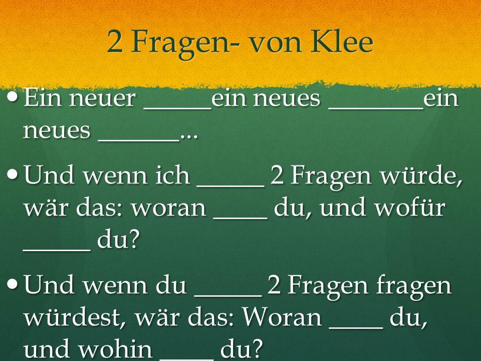 2 Fragen- von Klee Ein neuer _____ein neues _______ein neues ______...