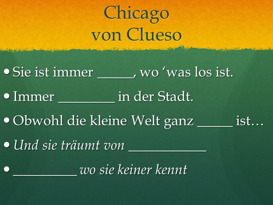 Chicago von Clueso Sie ist immer _____, wo 'was los ist.