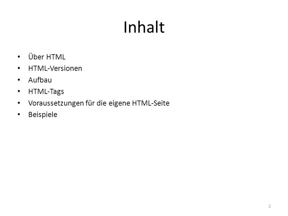 Inhalt Über HTML HTML-Versionen Aufbau HTML-Tags