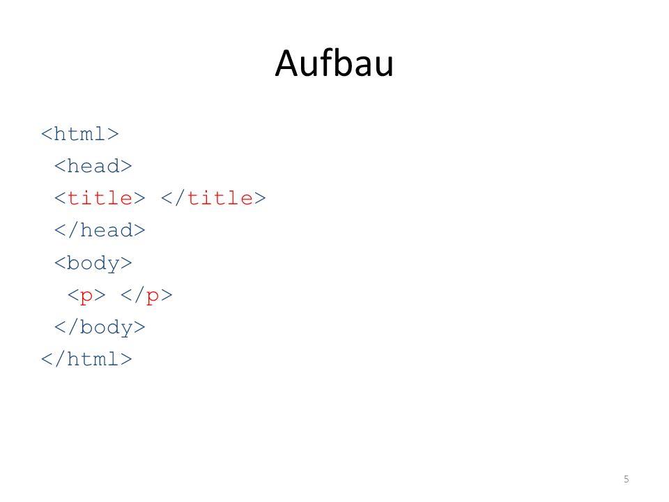 Aufbau <html> <head> <title> </title> </head> <body> <p> </p> </body> </html>