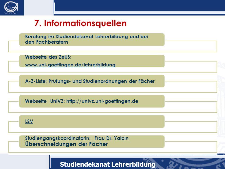 7. Informationsquellen Beratung im Studiendekanat Lehrerbildung und bei den Fachberatern. Webseite des ZeUS: