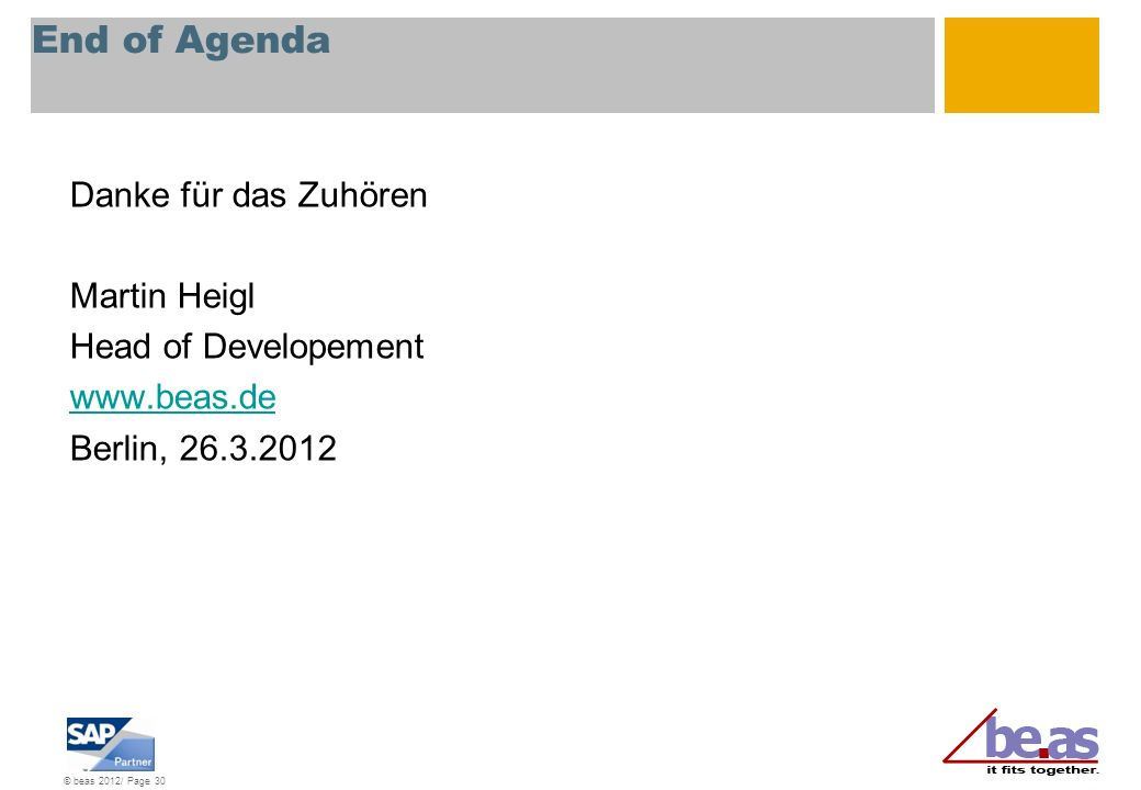 End of Agenda Danke für das Zuhören Martin Heigl Head of Developement www.beas.de Berlin, 26.3.2012