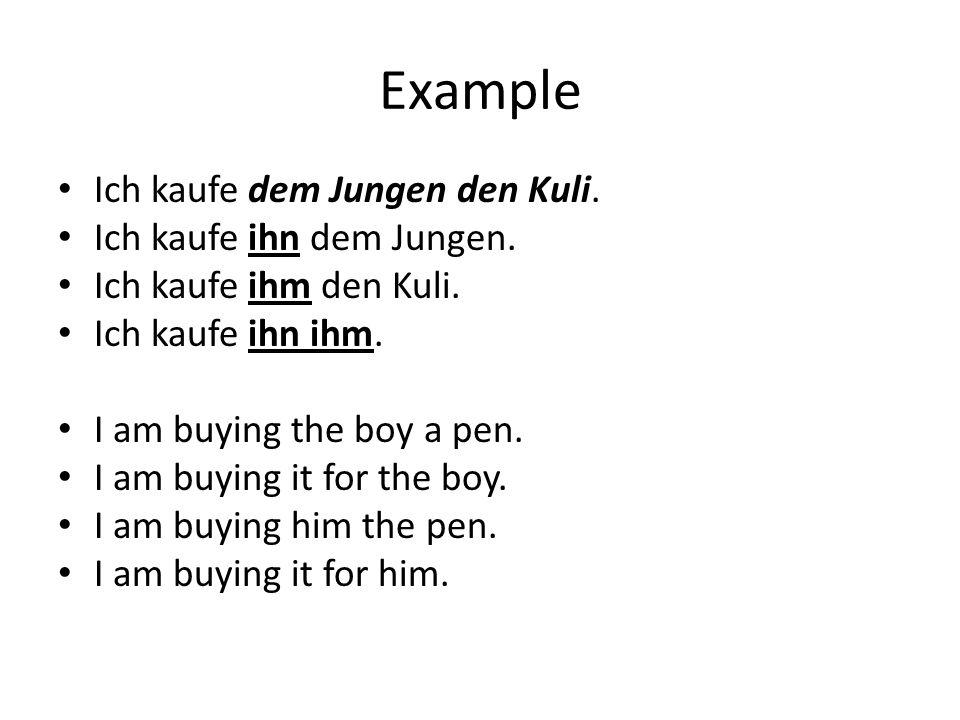 Example Ich kaufe dem Jungen den Kuli. Ich kaufe ihn dem Jungen.