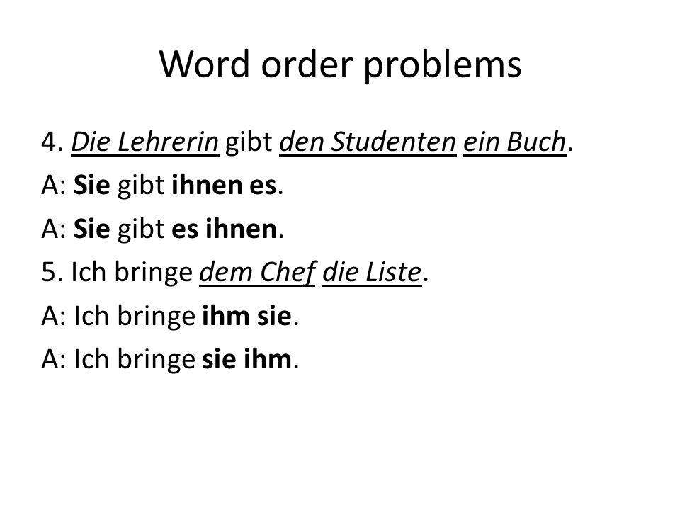 Word order problems 4. Die Lehrerin gibt den Studenten ein Buch.