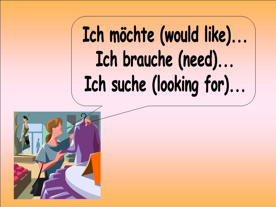 Ich möchte (would like)... Ich suche (looking for)...