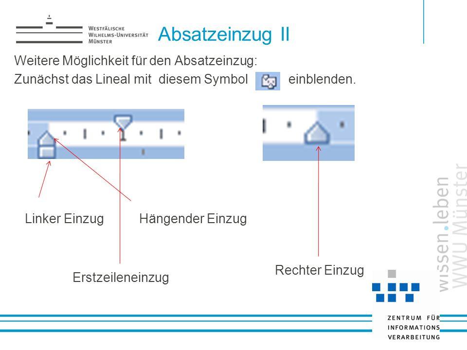 Absatzeinzug II Weitere Möglichkeit für den Absatzeinzug: Zunächst das Lineal mit diesem Symbol einblenden.