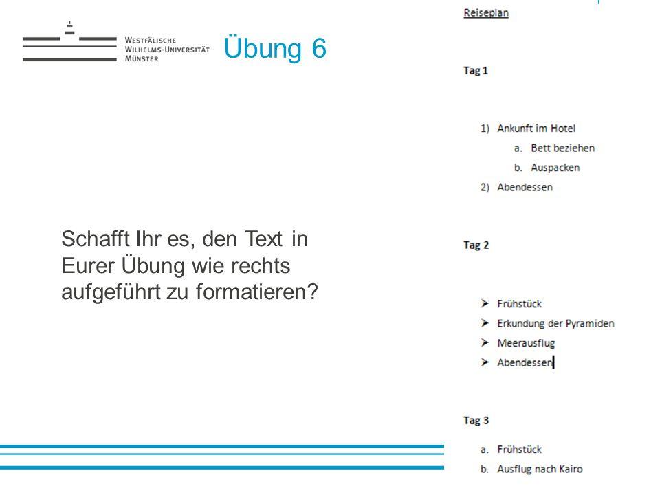 Übung 6 Schafft Ihr es, den Text in Eurer Übung wie rechts aufgeführt zu formatieren