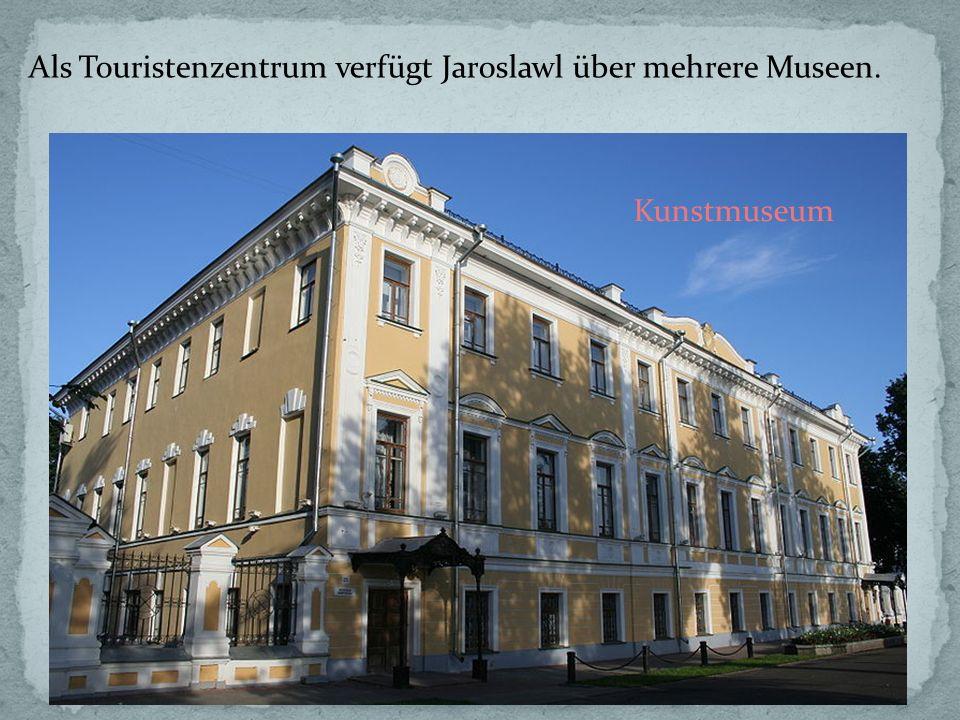 Als Touristenzentrum verfügt Jaroslawl über mehrere Museen.