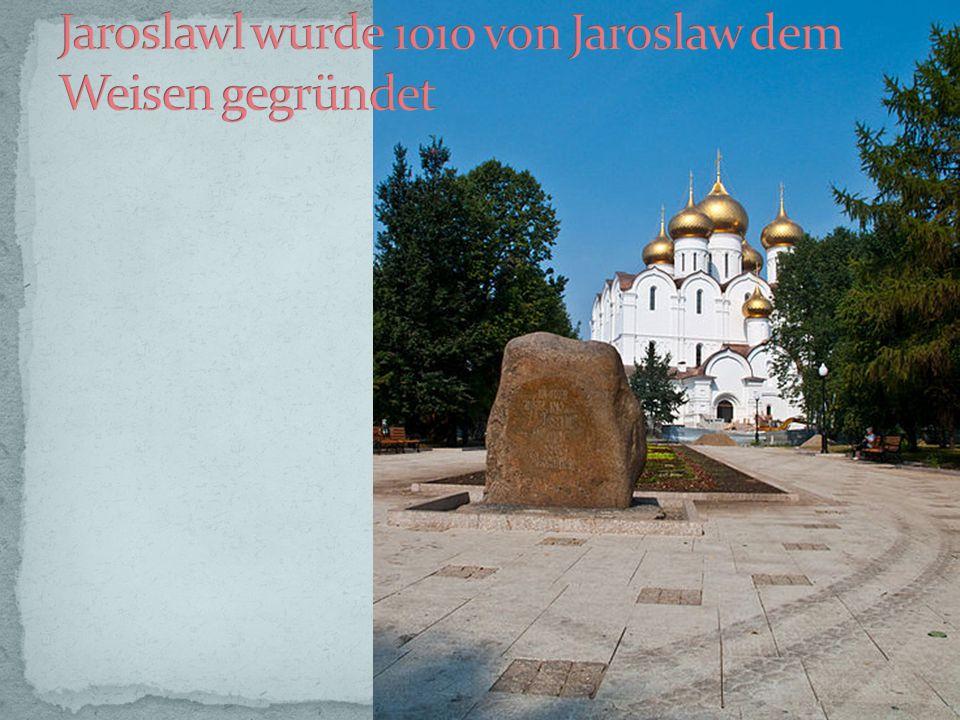 Jaroslawl wurde 1010 von Jaroslaw dem Weisen gegründet
