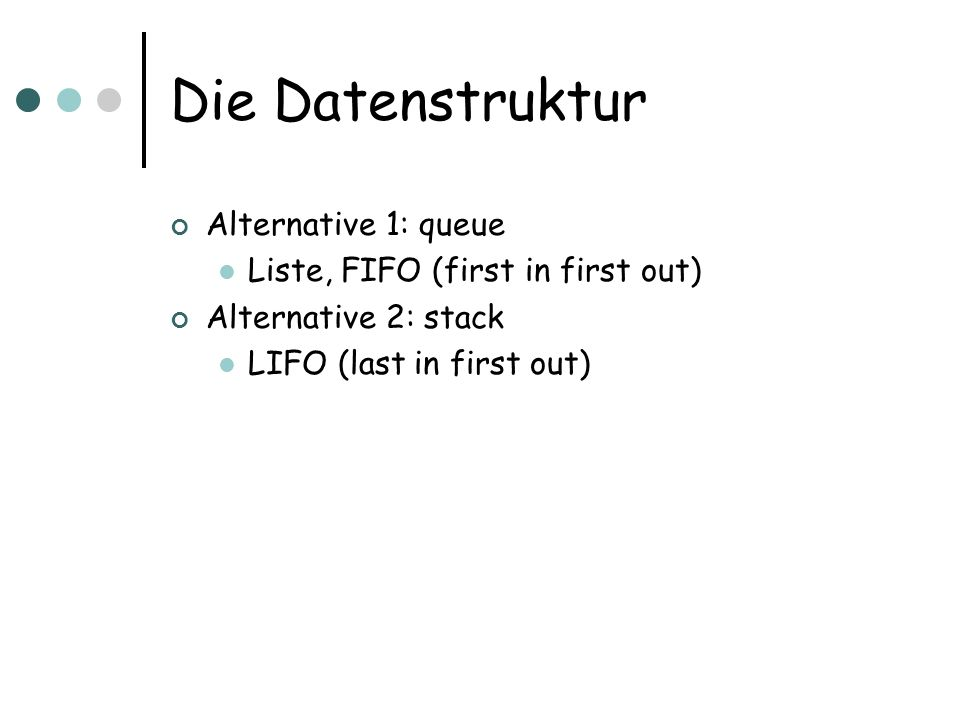 Die Datenstruktur Alternative 1: queue