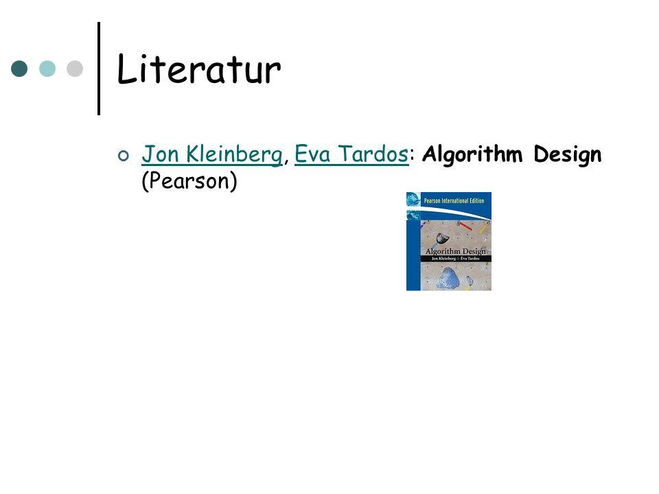 Literatur Jon Kleinberg, Eva Tardos: Algorithm Design (Pearson)