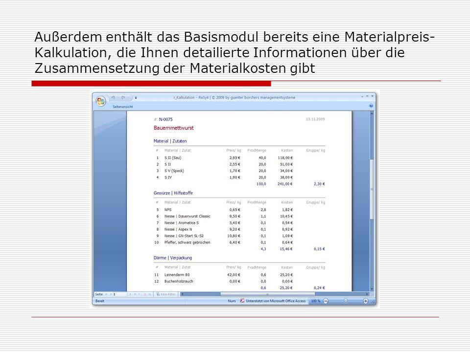 Außerdem enthält das Basismodul bereits eine Materialpreis-Kalkulation, die Ihnen detailierte Informationen über die Zusammensetzung der Materialkosten gibt