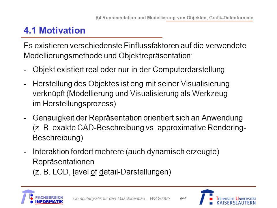 4.1 Motivation Es existieren verschiedenste Einflussfaktoren auf die verwendete Modellierungsmethode und Objektrepräsentation: