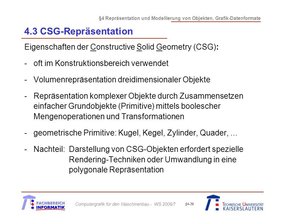 4.3 CSG-Repräsentation Eigenschaften der Constructive Solid Geometry (CSG): oft im Konstruktionsbereich verwendet.