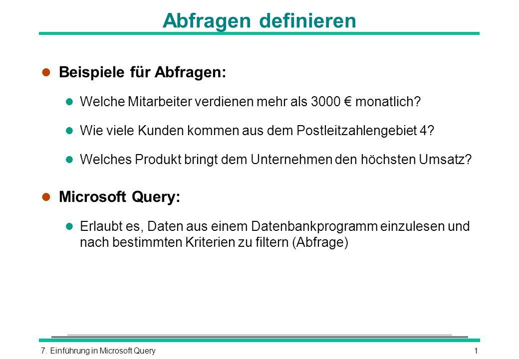 Abfragen definieren Beispiele für Abfragen: Microsoft Query: