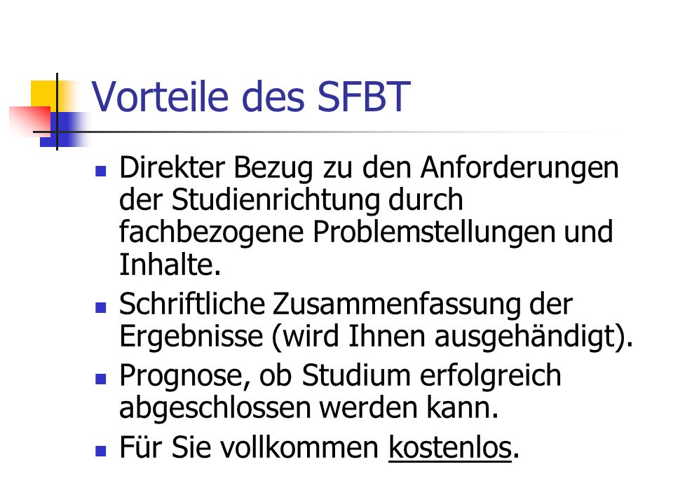 Vorteile des SFBT Direkter Bezug zu den Anforderungen der Studienrichtung durch fachbezogene Problemstellungen und Inhalte.
