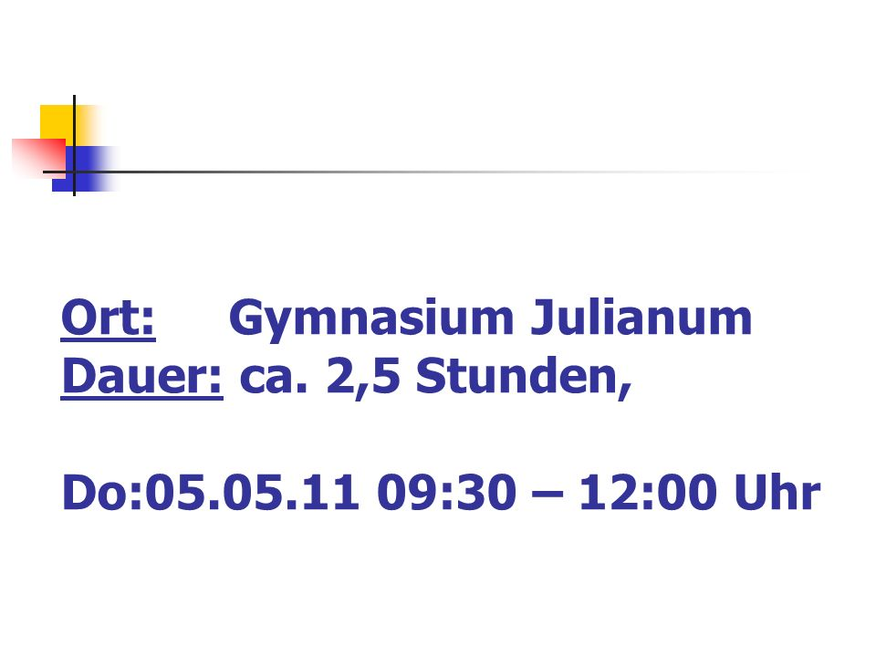 Ort: Gymnasium Julianum Dauer: ca. 2,5 Stunden, Do:05. 05