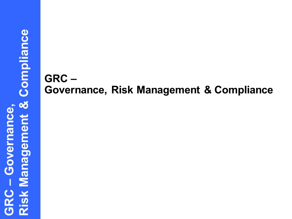 GRC – Governance, Risk Management & Compliance