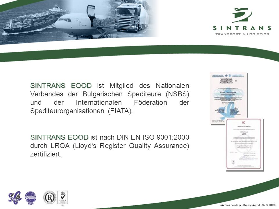 SINTRANS EOOD ist Mitglied des Nationalen Verbandes der Bulgarischen Spediteure (NSBS) und der Internationalen Föderation der Spediteurorganisationen (FIATA).