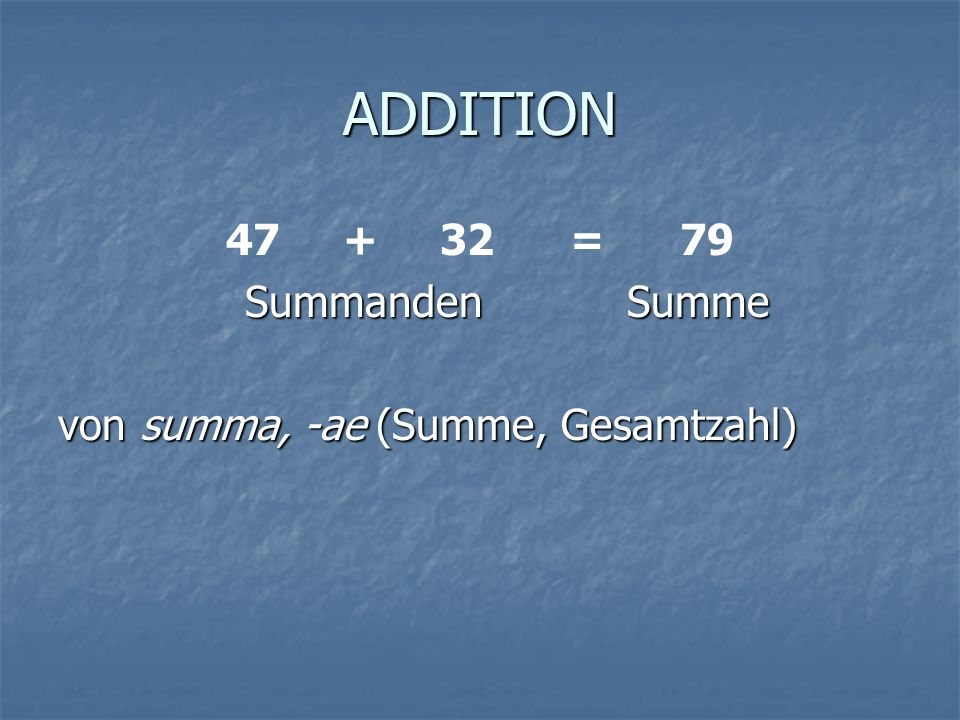 ADDITION 47 + 32 = 79 Summanden Summe