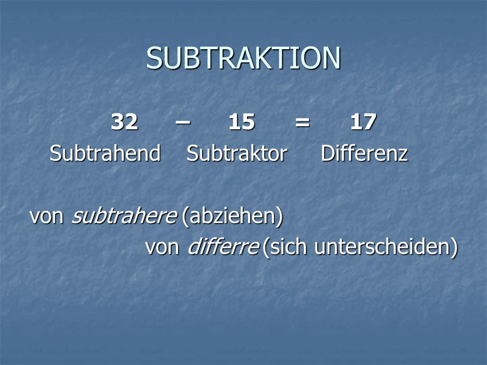SUBTRAKTION 32 – 15 = 17 Subtrahend Subtraktor Differenz