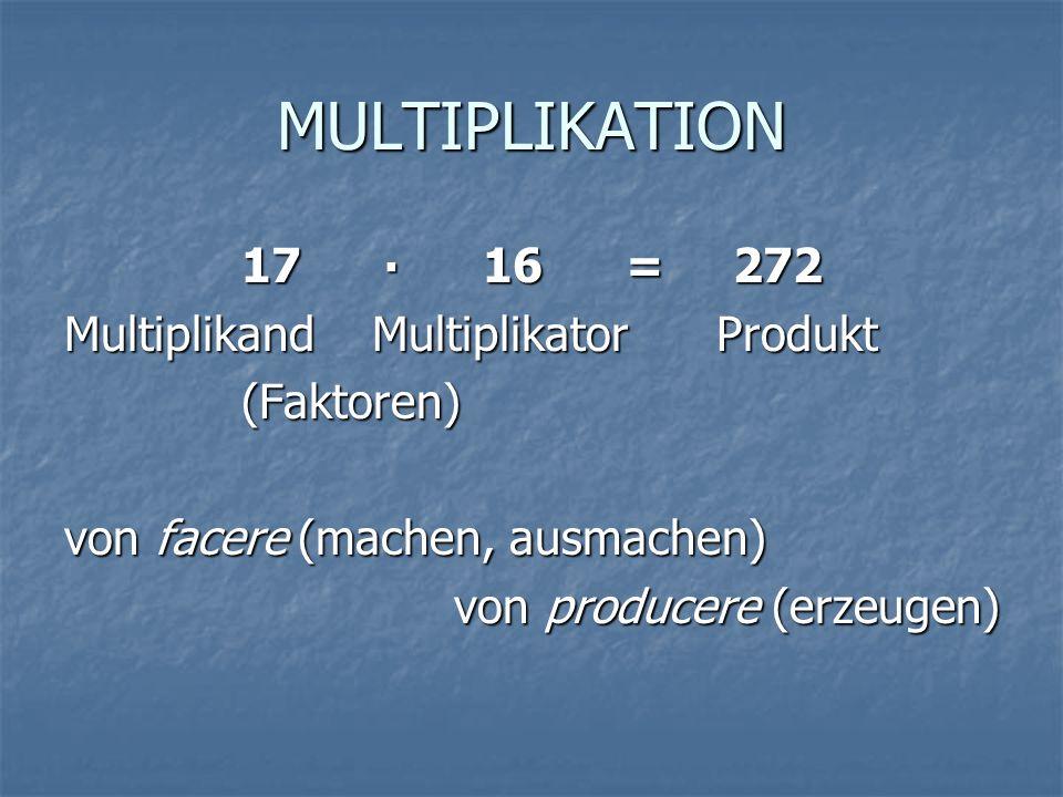 MULTIPLIKATION 17 ∙ 16 = 272 Multiplikand Multiplikator Produkt