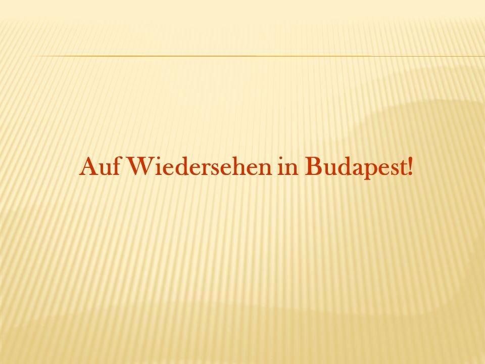 Auf Wiedersehen in Budapest!