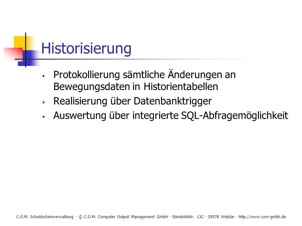 Historisierung Protokollierung sämtliche Änderungen an Bewegungsdaten in Historientabellen. Realisierung über Datenbanktrigger.