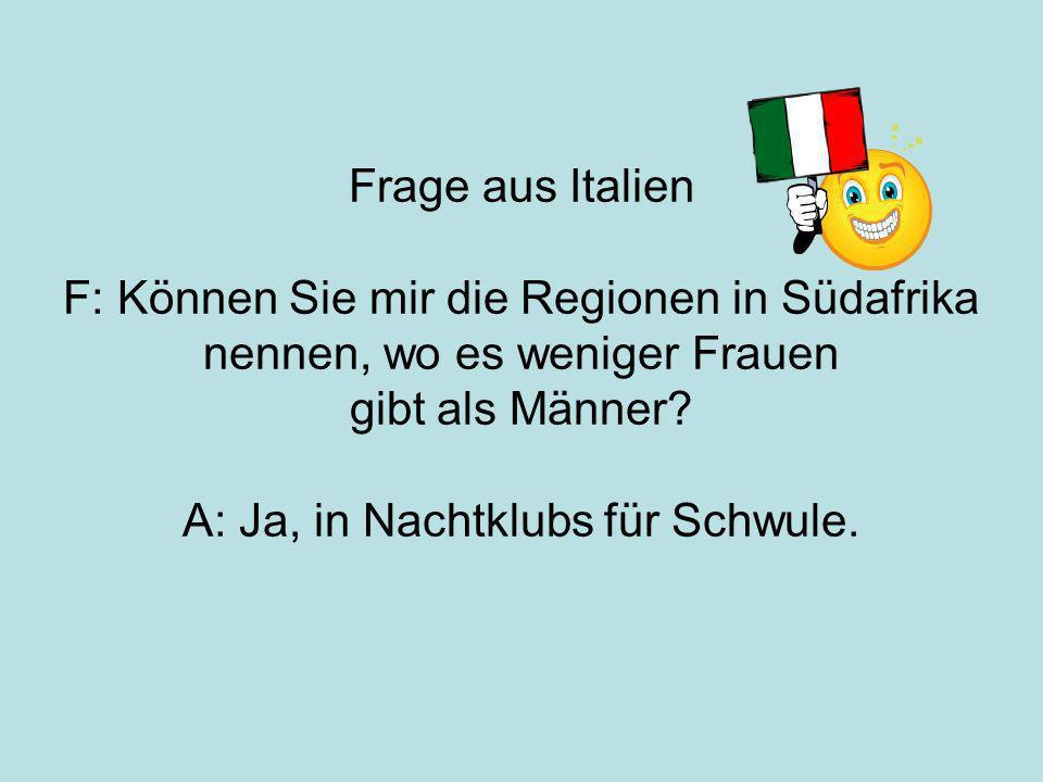 Frage aus Italien F: Können Sie mir die Regionen in Südafrika nennen, wo es weniger Frauen gibt als Männer.