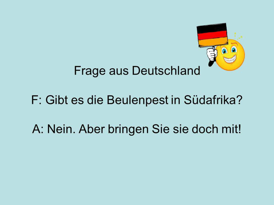 Frage aus Deutschland F: Gibt es die Beulenpest in Südafrika. A: Nein