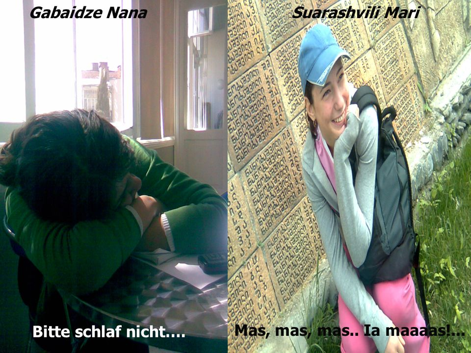 Gabaidze Nana Suarashvili Mari Bitte schlaf nicht…. Mas, mas, mas.. Ia maaaas!...