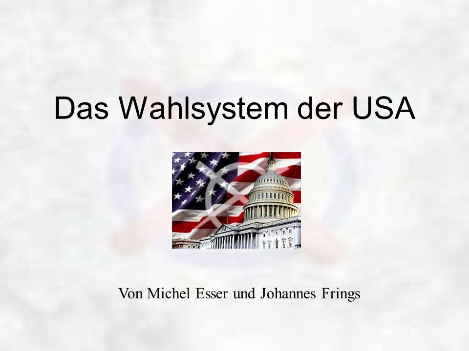 Das Wahlsystem der USA Von Michel Esser und Johannes Frings
