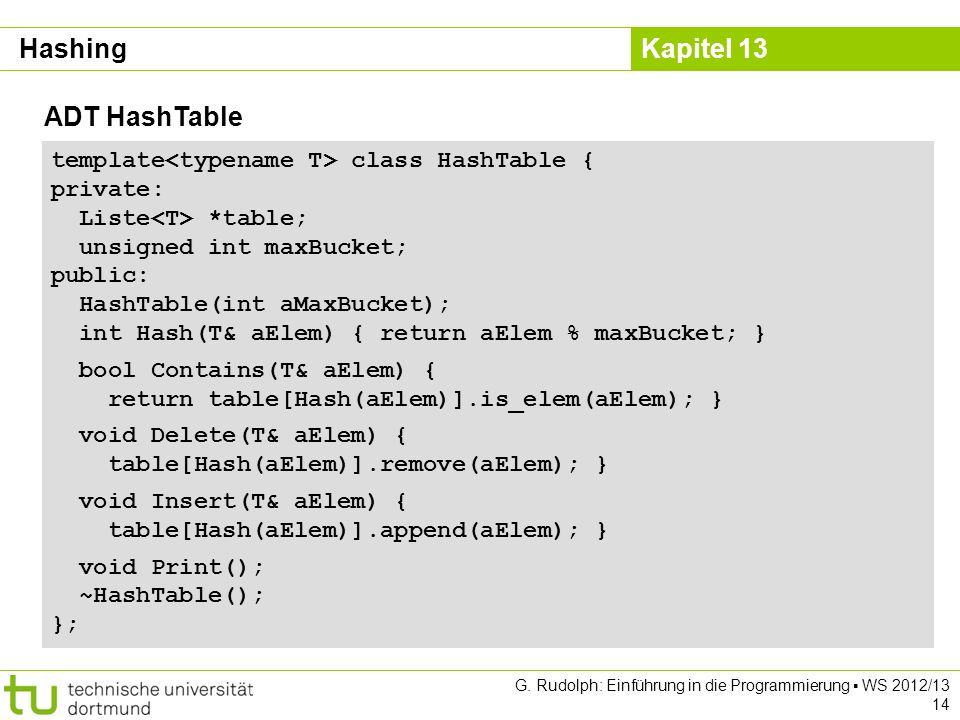 Hashing ADT HashTable template<typename T> class HashTable {