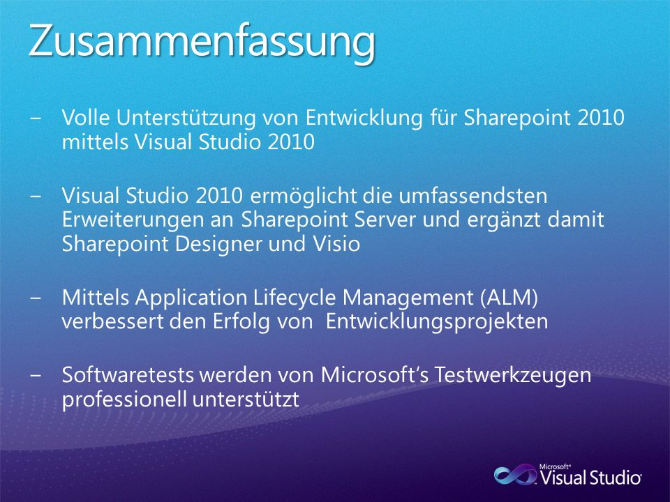Zusammenfassung Volle Unterstützung von Entwicklung für Sharepoint 2010 mittels Visual Studio 2010.