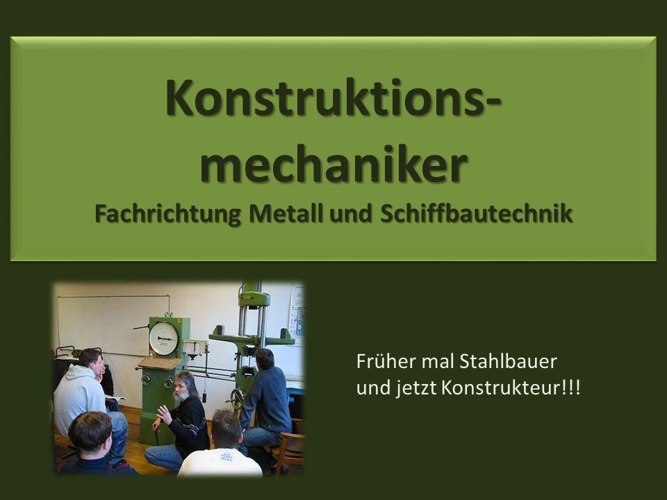 Konstruktions-mechaniker Fachrichtung Metall und Schiffbautechnik