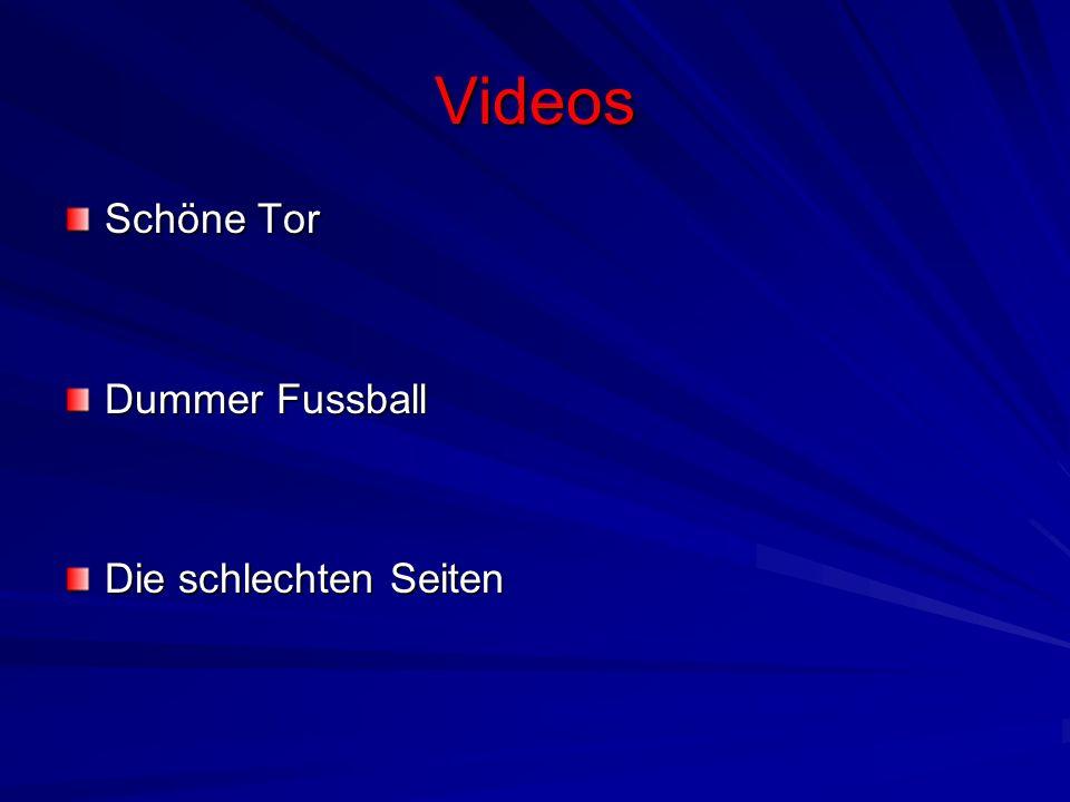 Videos Schöne Tor Dummer Fussball Die schlechten Seiten