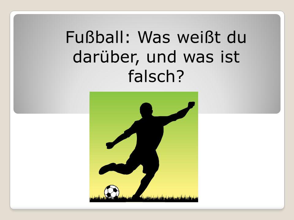 Fußball: Was weißt du darüber, und was ist falsch