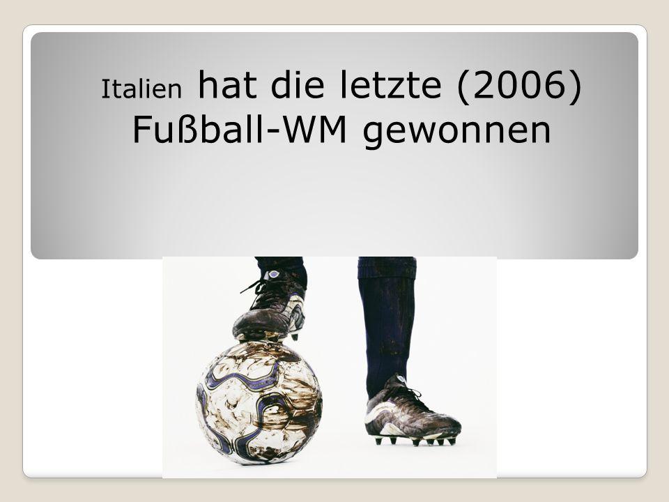 Italien hat die letzte (2006) Fußball-WM gewonnen
