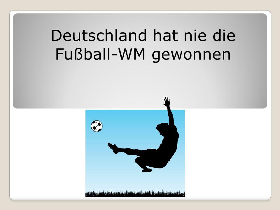 Deutschland hat nie die Fußball-WM gewonnen