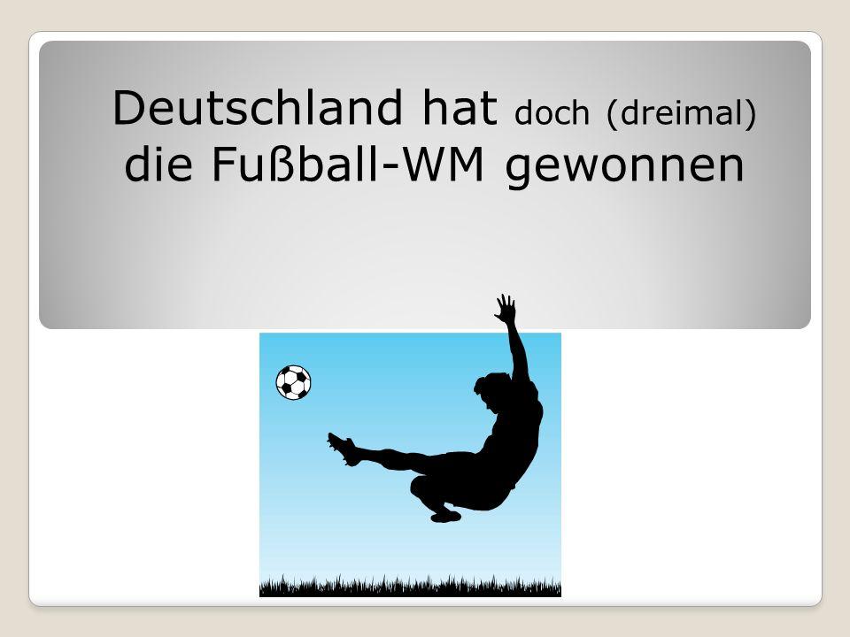 Deutschland hat doch (dreimal) die Fußball-WM gewonnen