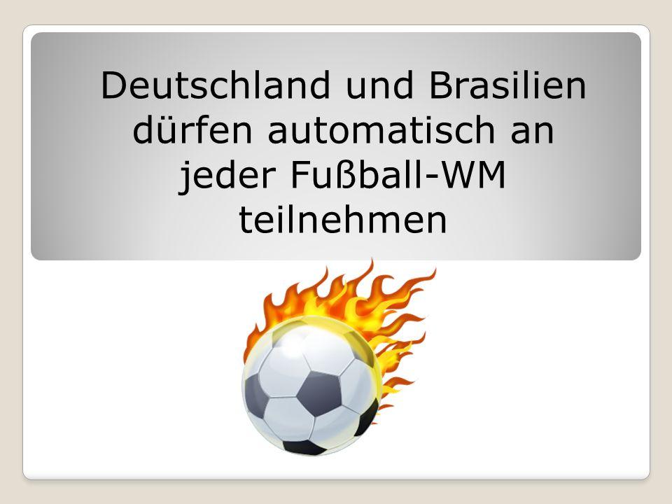 Deutschland und Brasilien dürfen automatisch an jeder Fußball-WM teilnehmen