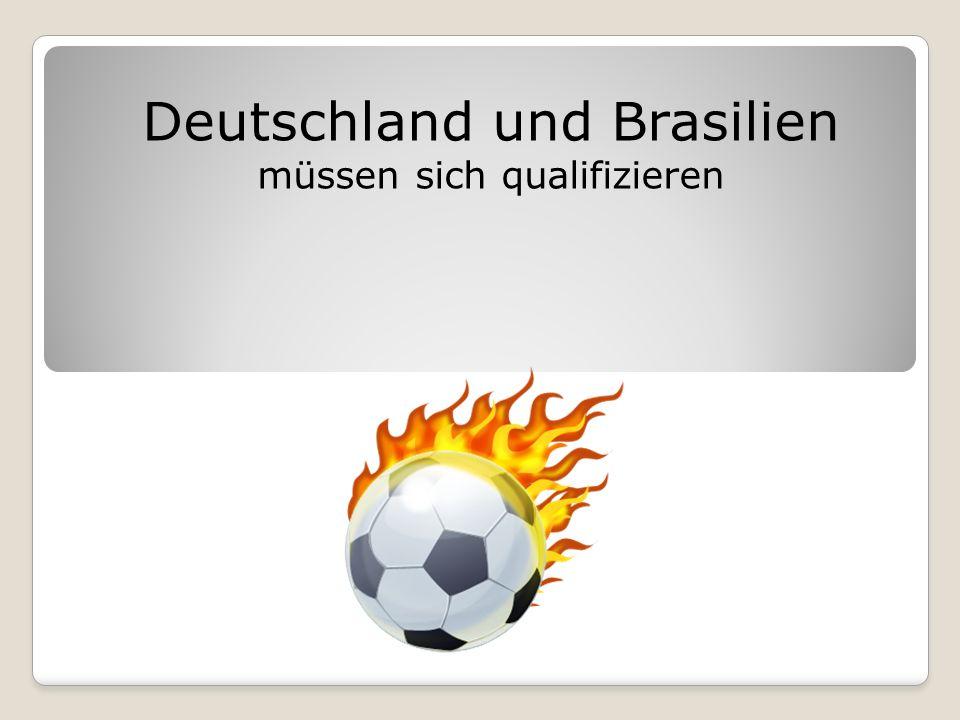 Deutschland und Brasilien müssen sich qualifizieren