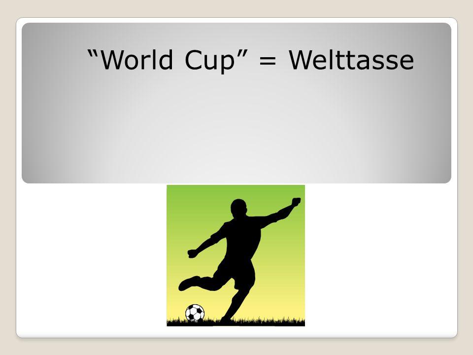 World Cup = Welttasse