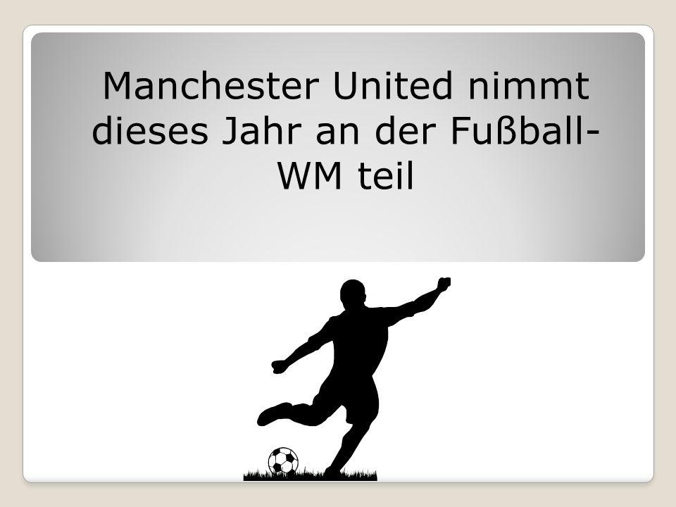Manchester United nimmt dieses Jahr an der Fußball-WM teil