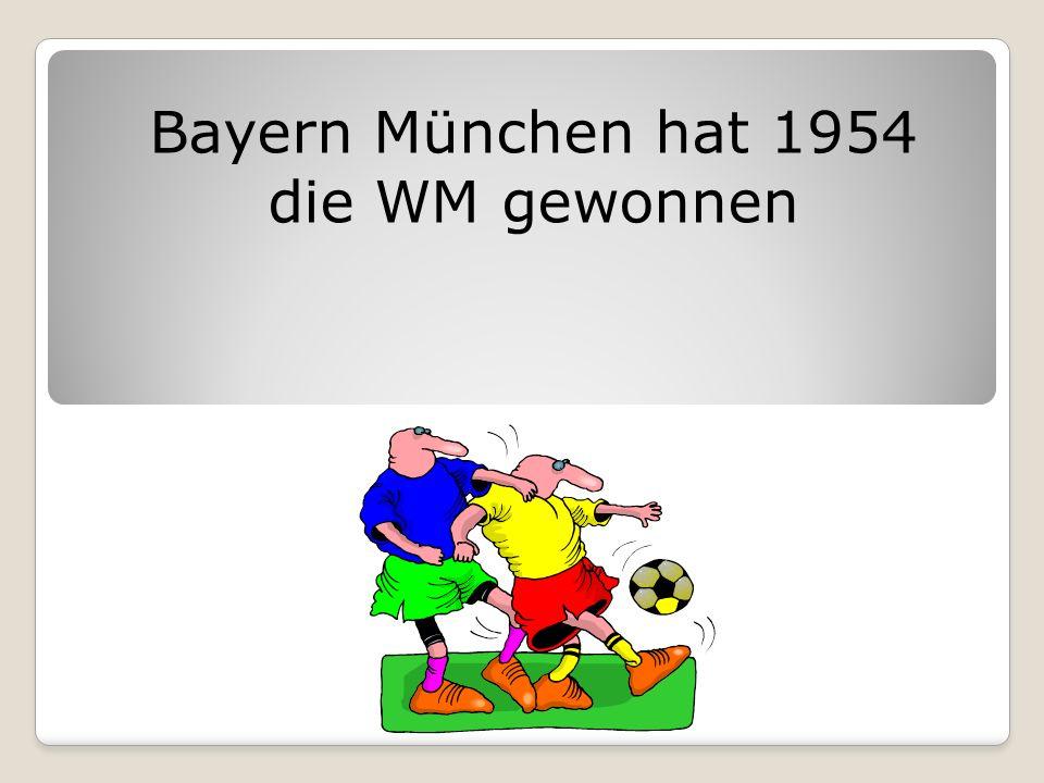 Bayern München hat 1954 die WM gewonnen