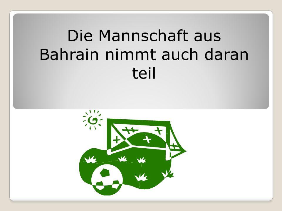 Die Mannschaft aus Bahrain nimmt auch daran teil