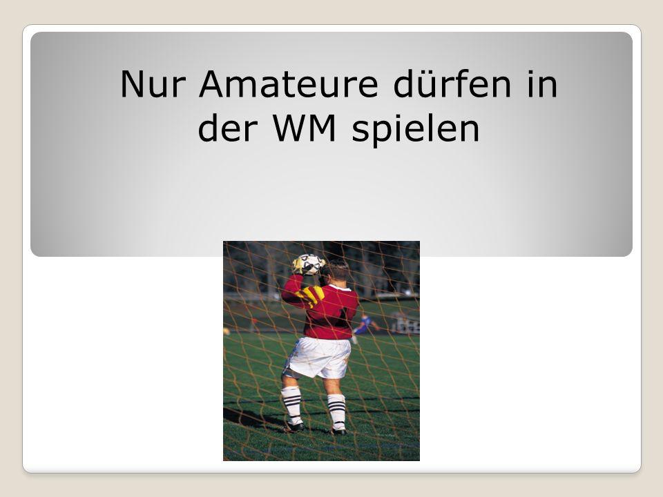 Nur Amateure dürfen in der WM spielen
